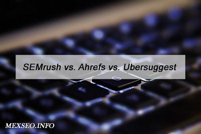 SEMrush vs. Ahrefs vs. Ubersuggest