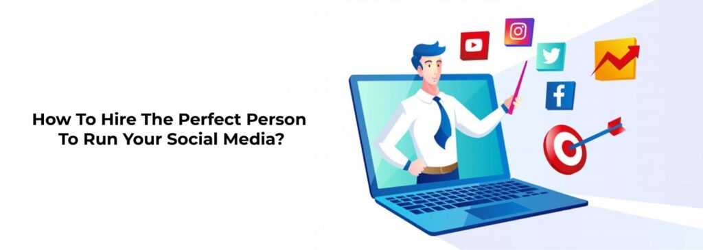 How To Hire The Perfect Person for Your Social Media?