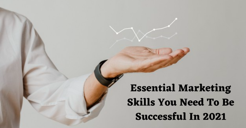 45+ Most Essential Marketing Skills You Need To Be Successful In 2021